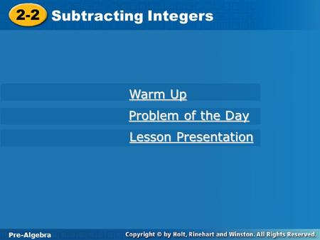 Pre-Algebra 2-2 Subtracting Integers 2-2 Subtracting Integers Pre-Algebra Warm Up Warm Up Problem of the Day Problem of the Day Lesson Presentation Lesson.