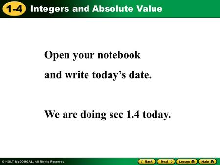 1-4 Integers and Absolute Value Open your notebook and write today's date. We are doing sec 1.4 today.