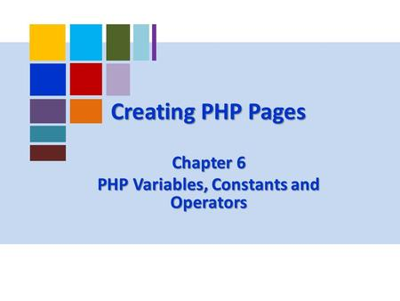 Creating PHP Pages Chapter 6 PHP Variables, Constants and Operators.