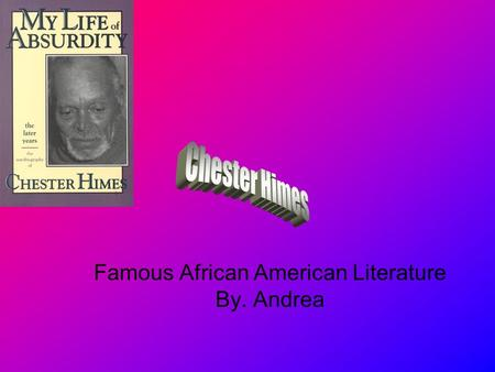 Famous African American Literature By. Andrea. Chester Himes was born in 1909 in Jefferson City. He wrote192 books all his life. He was a millionaire.
