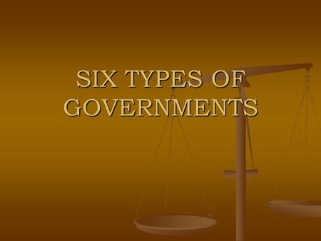SIX TYPES OF GOVERNMENTS. Standards SS7CG4 The student will compare and contrast various forms of government. SS7CG4 The student will compare and contrast.