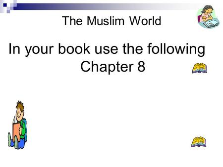 The Muslim World In your book use the following Chapter 8.