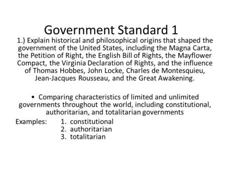 Government Standard 1 1.) Explain historical and philosophical origins that shaped the government of the United States, including the Magna Carta, the.