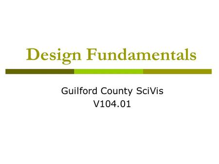 Design Fundamentals Guilford County SciVis V104.01.