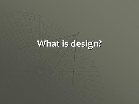 What is design?. A definition?  Design is everywhere. Its what drew you to the last sneakers you bought and it's what made texting possible.