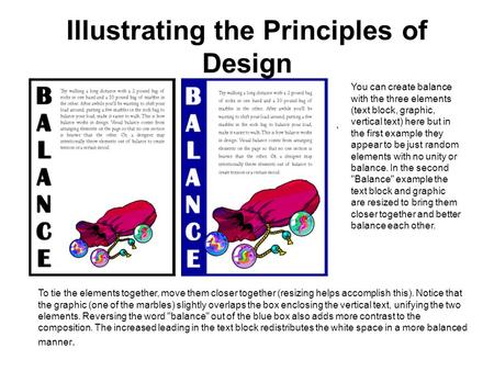 Illustrating the Principles of Design You can create balance with the three elements (text block, graphic, vertical text) here but in the first example.