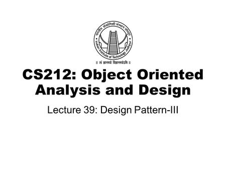 CS212: Object Oriented Analysis and Design Lecture 39: Design Pattern-III.