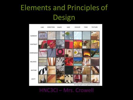 Elements and Principles of Design HNC3CI – Mrs. Crowell.