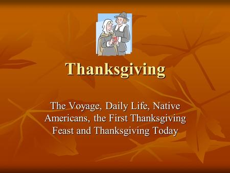 Thanksgiving The Voyage, Daily Life, Native Americans, the First Thanksgiving Feast and Thanksgiving Today.