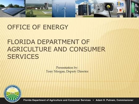 1 Presentation by: Tony Morgan, Deputy Director.  Legislatively designated state energy policy development office within Florida  Evaluate energy related.