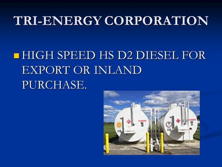 TRI-ENERGY CORPORATION HIGH SPEED HS D2 DIESEL FOR EXPORT OR INLAND PURCHASE. HIGH SPEED HS D2 DIESEL FOR EXPORT OR INLAND PURCHASE.
