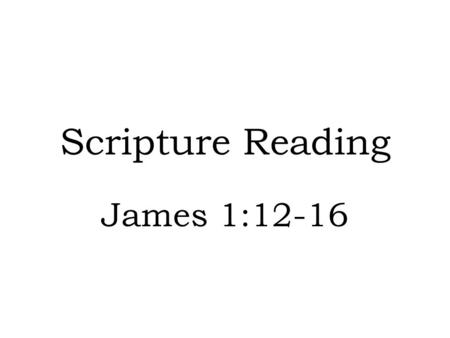 "Scripture Reading James 1:12-16. Introduction Can a person be ""driven"" to commit sin? Often we hear this as an excuse when someone gets caught up in sin."