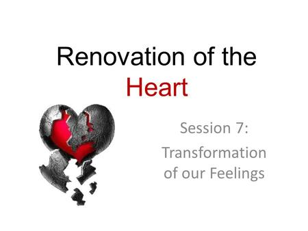 Renovation of the Heart Session 7: Transformation of our Feelings.