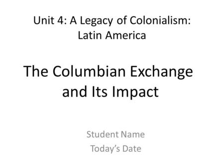 Unit 4: A Legacy of Colonialism: Latin America