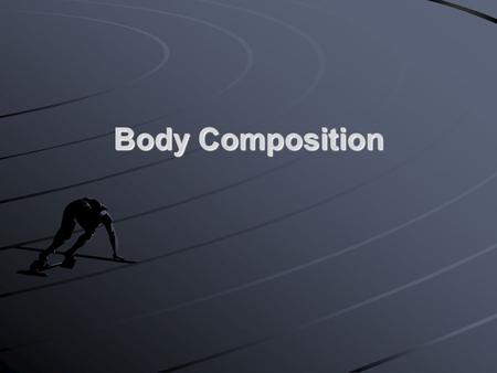 Body Composition. What Is Body Composition? Body composition is the body's relative amounts of fat mass and fat-free mass Body fat includes two categories: