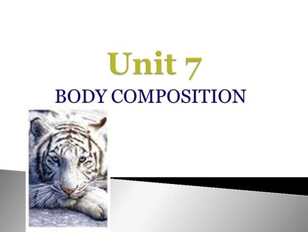 Unit 7 BODY COMPOSITION.