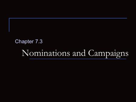 Nominations and Campaigns Chapter 7.3. How does a candidate gain a party's nomination for President? Nomination  Official endorsement of a candidate.