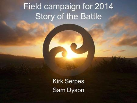Field campaign for 2014 Story of the Battle Kirk Serpes Sam Dyson.