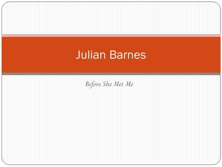 Before She Met Me Julian Barnes. Julian Barnes (1946 - )
