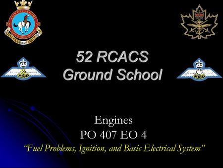 "52 RCACS Ground School Engines PO 407 EO 4 ""Fuel Problems, Ignition, and Basic Electrical System"""