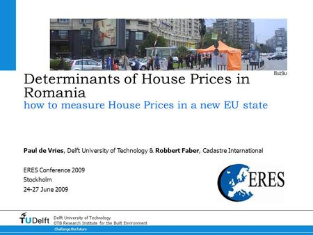 Challenge the future Delft University of Technology OTB Research Institute for the Built Environment Determinants of House Prices in Romania how to measure.