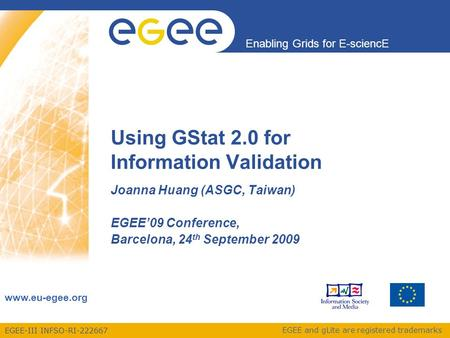 EGEE-III INFSO-RI-222667 Enabling Grids for E-sciencE www.eu-egee.org EGEE and gLite are registered trademarks Using GStat 2.0 for Information Validation.