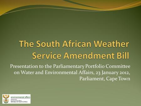 Presentation to the Parliamentary Portfolio Committee on Water and Environmental Affairs, 23 January 2012, Parliament, Cape Town.