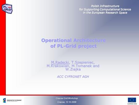 EUROPEAN UNION Polish Infrastructure for Supporting Computational Science in the European Research Space Operational Architecture of PL-Grid project M.Radecki,