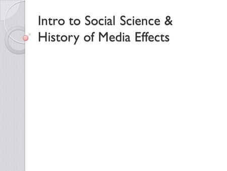 Intro to Social Science & History of Media Effects.