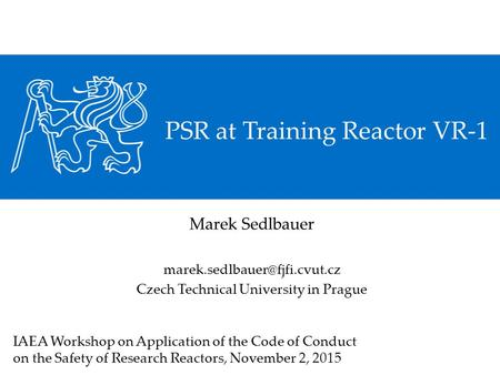 PSR at Training Reactor VR-1 Marek Sedlbauer Czech Technical University in Prague IAEA Workshop on Application of the Code.