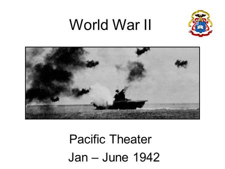 World War II Pacific Theater Jan – June 1942 Instructor Note: