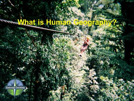 "Place an image over this box (OPTIONAL). Or, to delete this box entirely go to the title master in the ""View"" Menu What is Human Geography? Chapter 1."