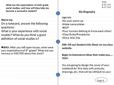 Page # My Biography Warm Up : On a notecard, answer the following questions: What is your experience with social studies? What do you think a good definition.