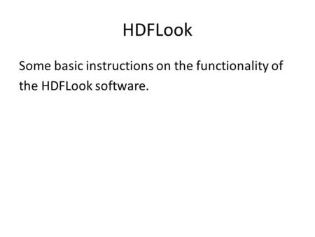 HDFLook Some basic instructions on the functionality of the HDFLook software.