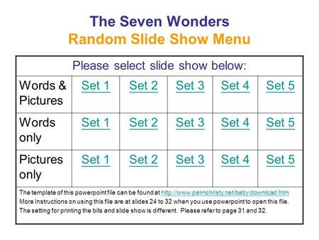 The Seven Wonders Random Slide Show Menu Please select slide show below: Words & Pictures Set 1Set 2Set 3Set 4Set 5 Words only Set 1Set 2Set 3Set 4Set.