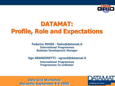 Data Grid Workshop Marseille, September 4-6 2000 DATAMAT: Profile, Role and Expectations Federico ROSSI - International Programmes Business.