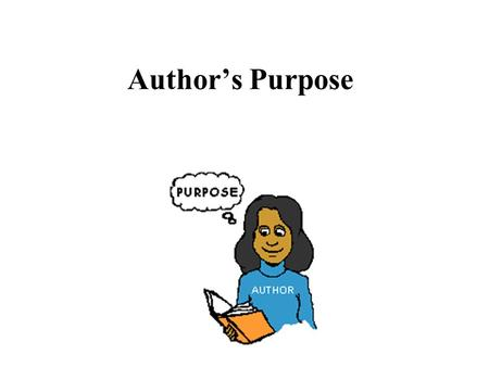 Author's Purpose. What are our learning goals? To understand and identify the different purposes of texts.