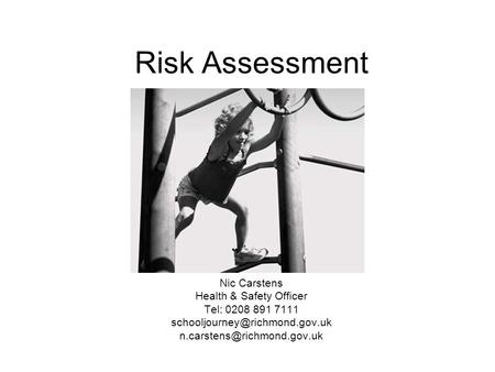 Risk Assessment Nic Carstens Health & Safety Officer Tel: 0208 891 7111
