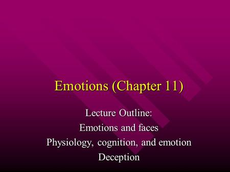 Emotions (Chapter 11) Lecture Outline: Emotions and faces Physiology, cognition, and emotion Deception.