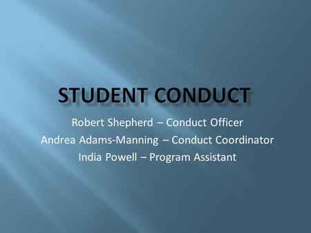 Robert Shepherd – Conduct Officer Andrea Adams-Manning – Conduct Coordinator India Powell – Program Assistant.