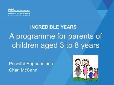 INCREDIBLE YEARS A programme for parents of children aged 3 to 8 years Parvathi Raghunathan Chari McCann.