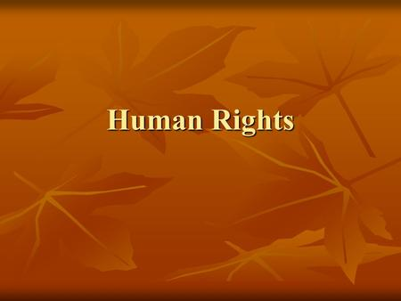Human Rights. Overview Human beings have universal rights regardless of legal jurisdiction or other factors such as ethnicity, nationality, and sex Human.