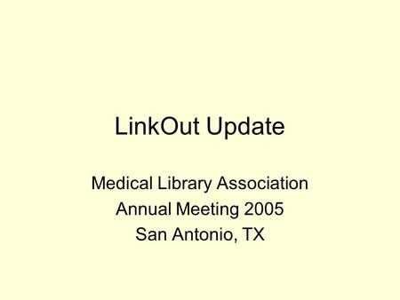 LinkOut Update Medical Library Association Annual Meeting 2005 San Antonio, TX.