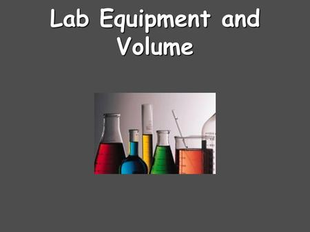 Lab Equipment and Volume. Beaker Beakers hold solids or liquids that will not release gases when reacted or are unlikely to splatter if stirred or heated.