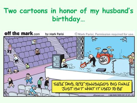Two cartoons in honor of my husband's birthday….