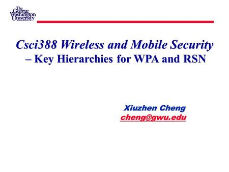 Csci388 Wireless and Mobile Security   – Key Hierarchies for WPA and RSN