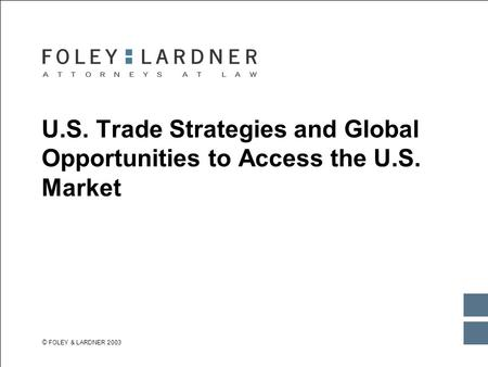 © FOLEY & LARDNER 2003 WHEN PRINTING IN BLACK & WHITE: Go to the TITLE MASTER SLIDE, delete the logo and replace it with this one. U.S. Trade Strategies.