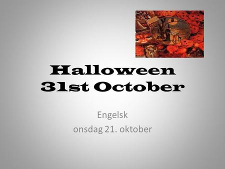 Halloween 31st October Engelsk onsdag 21. oktober.