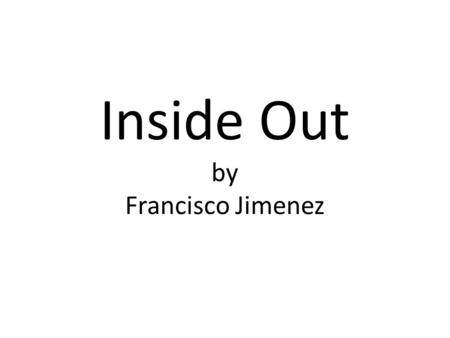 "Inside Out by Francisco Jimenez. Check Your Progress 1)Record Comprehension and Vocabulary score 2)Did you meet your Goal? If ""yes"" give yourself 5 points!"