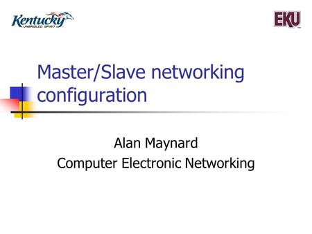 Master/Slave networking configuration Alan Maynard Computer Electronic Networking.